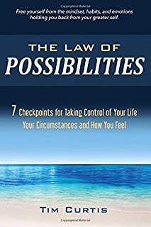 The Law of Possibilities: 7 Checkpoints for Taking Control of Your Life Your Circumstances and How You Feel