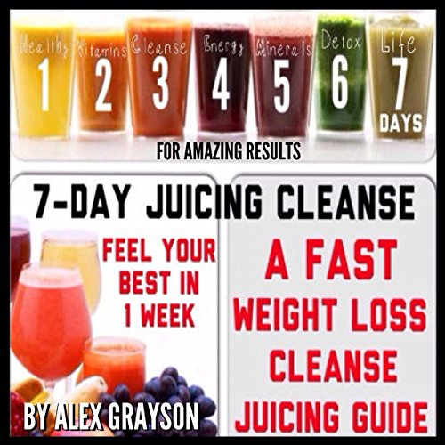 7-Day Juicing Cleanse: A Fast Weight Loss Cleanse Juicing Guide for Amazing Results audiobook cover art