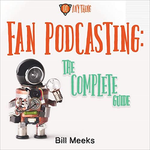 Fan Podcasting: The Complete Guide cover art