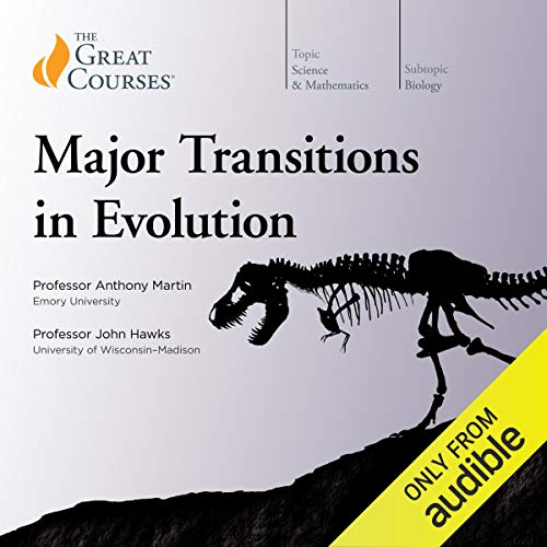 Major Transitions in Evolution                   By:                                                                                                                                 Anthony Martin,                                                                                        John Hawks,                                                                                        The Great Courses                               Narrated by:                                                                                                                                 Anthony Martin,                                                                                        John Hawks                      Length: 12 hrs and 14 mins     4 ratings     Overall 4.5