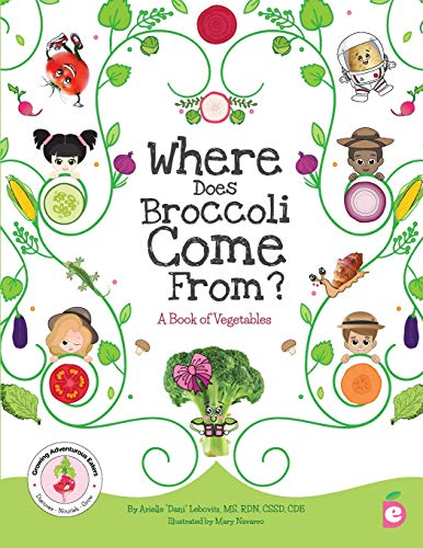 Where Does Broccoli Come From? A Book of Vegetables (Growing Adventurous Eaters)