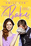 Fake it Til You Bake it (The Fake it Series Book 1)