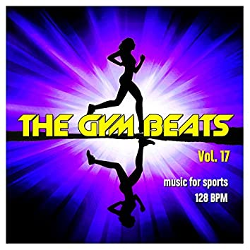 The Gym Beats, Vol. 17 (Music for Sports - 128 Bpm)