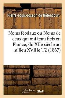 Noms Feodaux Ou Noms de Ceux Qui Ont Tenu Fiefs En France, Du Xiie Siecle Au Milieu Xviiie T2 (1867) (Histoire) (French Edition)