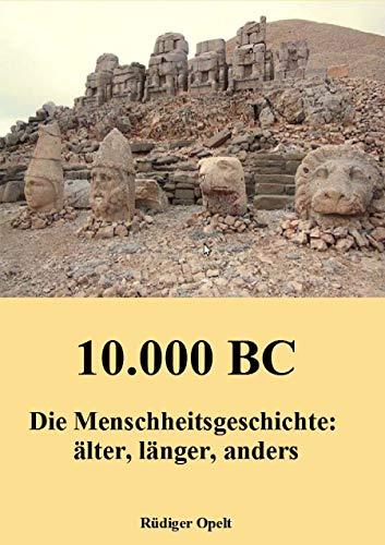 10.000 BC: Die Menschheitsgeschichte: älter, länger, anders