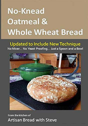 No-Knead Oatmeal & Whole Wheat Bread: From the Kitchen of Artisan Bread with Steve