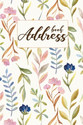 Address Book: Watercolor Flower - Address Book For Women - an Alphabetical Over 400+ For Record and Organizer (Portable Size 6x9) - Address Book With Tabs (Email Address Book) (Volume 4)