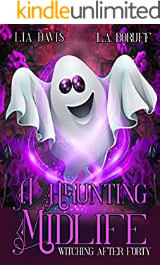 A Haunting Midlife: A Paranormal Women's Fiction Novel (Witching After Forty Book 6)