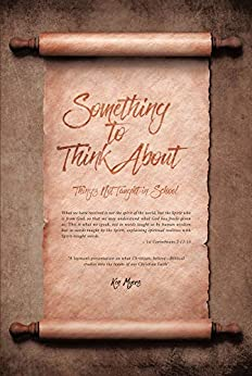 Something to Think About: Things Not Taught in School by [Ken Myers]