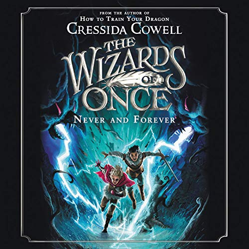 The Wizards of Once: Never and Forever Audiobook By Cressida Cowell cover art