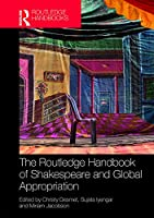 The Routledge Handbook of Shakespeare and Global Appropriation (Routledge Literature Handbooks)