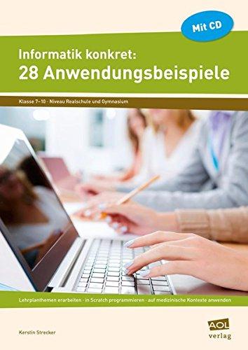 Informatik konkret: 28 Anwendungsbeispiele: Lehrplanthemen erarbeiten - in Scratch programmier en - auf medizinische Kontexte anwenden (7. bis 10. Klasse)