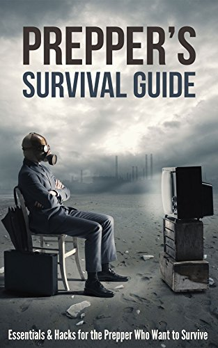 Prepper's Survival Guide: Essentials & Hacks for the Prepper Who Wants to Survive by [Gary Venegas]
