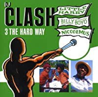 DJ Clash: 3 The Hard Way by Nicodemus/Little Harry/Bily Boyo (2008-01-29)
