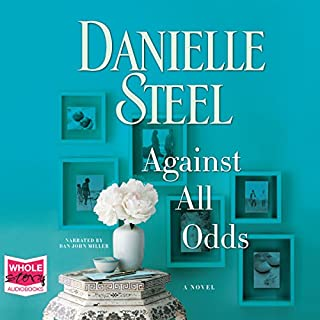 Against All Odds                   By:                                                                                                                                 Danielle Steel                               Narrated by:                                                                                                                                 Dan John Miller                      Length: 9 hrs and 14 mins     26 ratings     Overall 4.3
