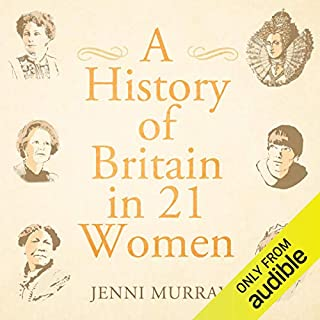 A History of Britain in 21 Women                   By:                                                                                                                                 Jenni Murray                               Narrated by:                                                                                                                                 Jenni Murray                      Length: 8 hrs and 28 mins     706 ratings     Overall 4.4