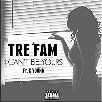 I Can't Be Yours (feat. K Young)