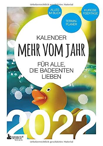 Badeenten Kalender 2022: Mehr vom Jahr - für alle, die Badeenten lieben: Alles im Blick: Terminplaner, Wochenplaner, Monatsplaner, Notizbuch. Mit ... Feiertagen. (Paperento: ... die mit der Ente)