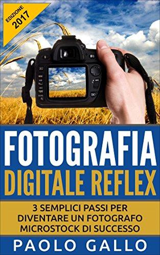 Fotografia Digitale Reflex: 3 semplici passi per diventare un fotografo...