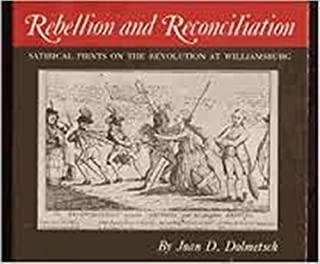 Rebellion and Reconciliation: Satirical Prints on the Revolution at Williamsburg (The Williamsburg decorative arts series) by Joan D. Dolmetsch (1979-01-18)
