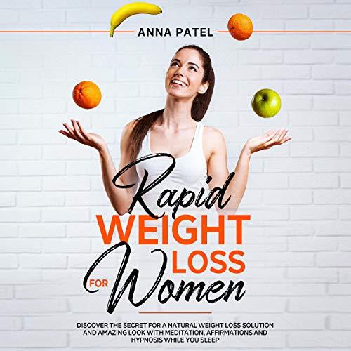 Rapid Weight Loss for Women: Discover the Secret for a Natural Weight Loss Solution and Amazing Look with Meditation, Affirmations and Hypnosis While You Sleep