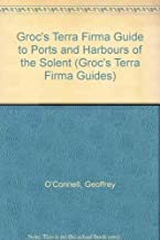 Groc's Terra Firma Guide to Ports and Harbours of the Solent (Groc's Terra Firma Guides) by Geoffrey O'Connell (1993-02-01)