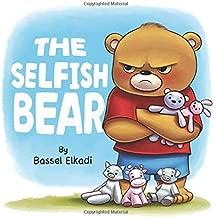 The Selfish Bear: A story of a Selfish Bear who learned how to Share