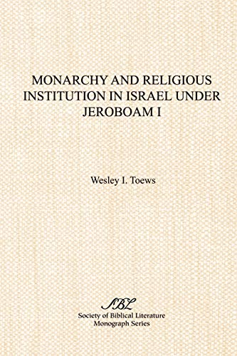 Monarchy and Religious Institution in Israel under Jeroboam I (Society of Biblical Literature, Monograph, No 47)