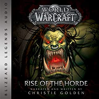 World of Warcraft: Rise of the Horde                   Written by:                                                                                                                                 Christie Golden                               Narrated by:                                                                                                                                 Christie Golden                      Length: 11 hrs and 2 mins     10 ratings     Overall 4.6