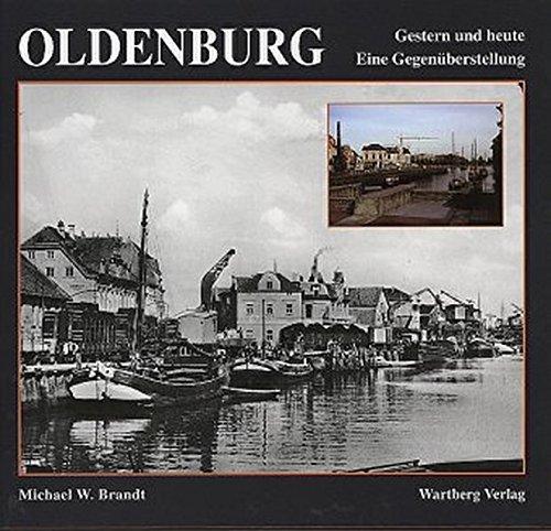 Oldenburg. Gestern und Heute: Eine Gegenüberstellung