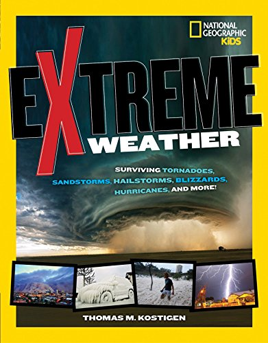 Compare Textbook Prices for Extreme Weather: Surviving Tornadoes, Sandstorms, Hailstorms, Blizzards, Hurricanes, and More! National Geographic Kids  ISBN 9781426318115 by Kostigen, Thomas M.