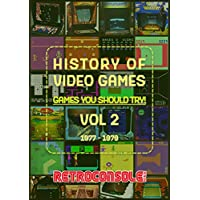 History of Video Games - Games You Should Try - Volume 2: 1977-1979 (English Edition)