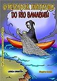 O PESCADOR FANTASMA DO BANABUIÚ: O Pescador Fantasma do Banabuiú (LENDAS URBANAS Livro 11)