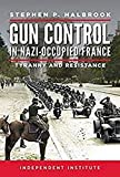 Image of Gun Control in Nazi-Occupied France: Tyranny and Resistance
