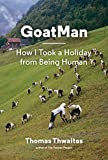 GoatMan: How I Took a Holiday from Being Human (English Edition)