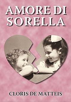 Amore di sorella (Italian Edition) by [Cloris De Matteis, Alessandro Stella]