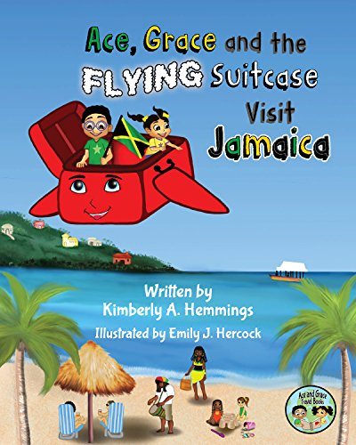 Ace, Grace, and the Flying Suitcase Visit Jamaica (Ace and Grace Travel Books (Book 1))