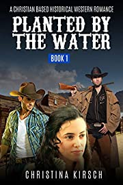 Planted By The Water Book 1: A Christian Based Historical Western Romance