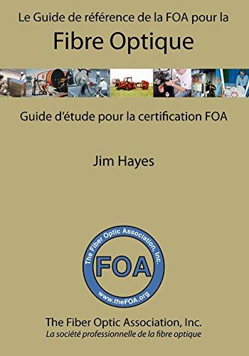 Le Guide de référence de la FOA pour la fibre optique et et guide d'étude pour la certification FOA (French Edition)