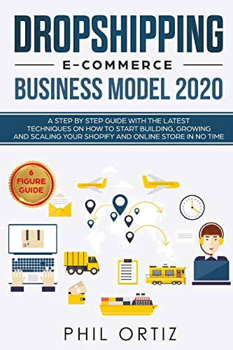 Compare Textbook Prices for Dropshipping E-Commerce Business Model 2020: A Step-by-Step Guide With The Latest Techniques On How To Start Building , Growing and Scaling Your Shopify and Online Store in No Time  ISBN 9781079405934 by Ortiz, Phil