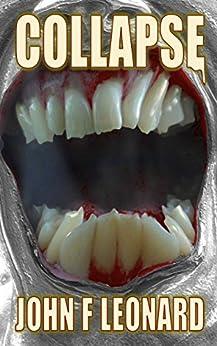 Collapse: An Apocalyptic Horror Novel (Ferine Apocalypse Book 1) by [John F Leonard]