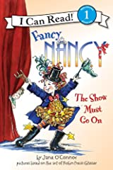 Fancy Nancy: The Show Must Go On (I Can Read Level 1) Kindle Edition