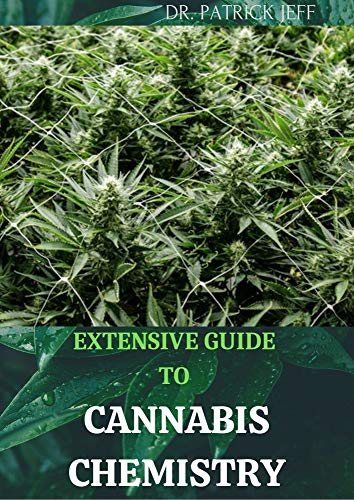 EXTENSIVE GUIDE TO CANNABIS CHEMISTRY: Easy Guide On Cannabis Analysis,Extraction,Processing,Harvesting,Techniques and Therapeutic Condition (English Edition)