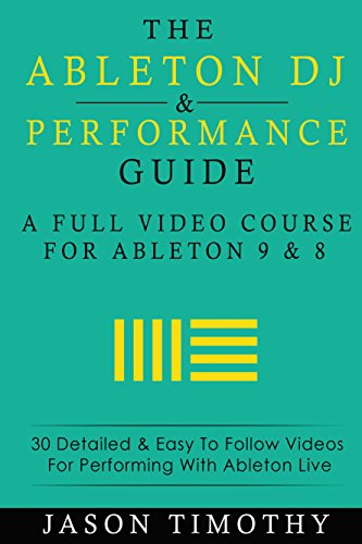 Ableton DJ & Performance Video Training Course: 30 Detailed & easy to follow Videos for performing with Ableton Live (Music Habits Book 9) (English Edition)
