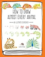 How to Draw Almost Every Animal: An Illustrated Sourcebook (Almost Everything)