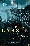 Marconis magische Maschine: Ein Genie, ein Mörder und die Erfindung der drahtlosen Kommunikation