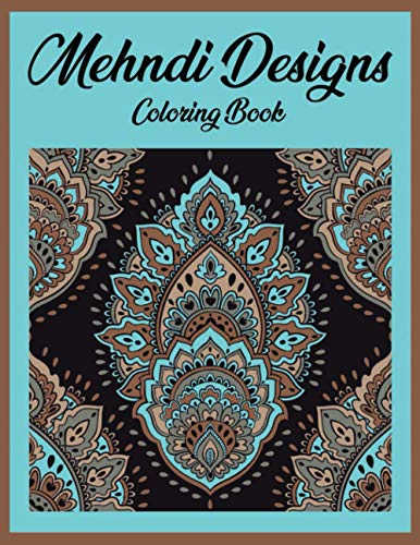 Mehndi designs coloring book: Features 50 Original Hand Drawn Designs Printed on Artist Quality Paper .Stress Relieving Mandala Designs for Adults Relaxation.
