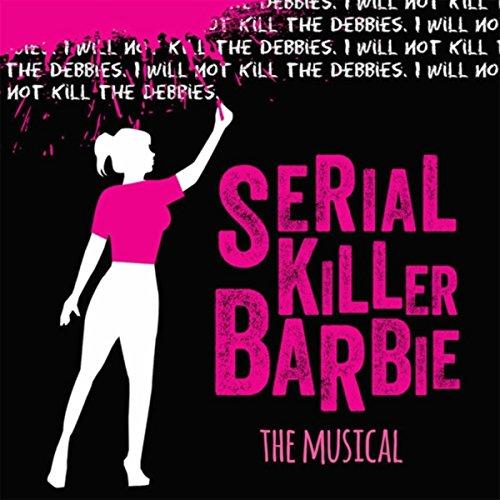 Serial Killer Barbie: The Musical (Original Cast Recording) [Explicit]