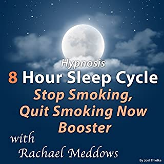 Hypnosis 8 Hour Sleep Cycle Stop Smoking, Quit Smoking Now Booster                   By:                                                                                                                                 Joel Thielke                               Narrated by:                                                                                                                                 Rachael Meddows                      Length: 7 hrs and 56 mins     5 ratings     Overall 2.6