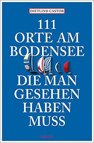 Preisvergleich Produktbild 111 Orte am Bodensee,  die man gesehen haben muss: Reiseführer